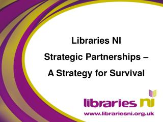Libraries NI Strategic Partnerships – A Strategy for Survival