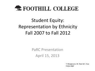 Student Equity:  Representation by Ethnicity Fall 2007 to Fall 2012