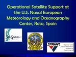 Operational Satellite Support at the U.S. Naval European Meteorology and Oceanography Center, Rota, Spain