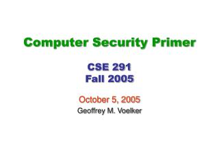 Computer Security Primer CSE 291 Fall 2005