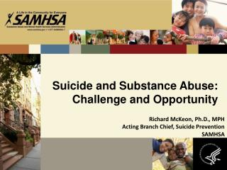 Richard McKeon, Ph.D., MPH Acting Branch Chief, Suicide Prevention SAMHSA
