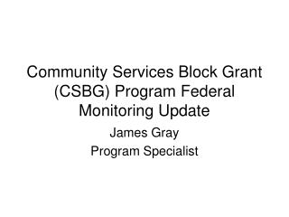 Community Services Block Grant  (CSBG) Program Federal Monitoring Update
