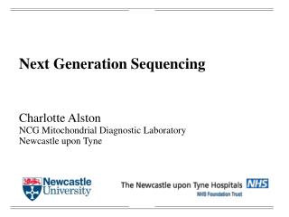 Next Generation Sequencing Charlotte Alston NCG Mitochondrial Diagnostic Laboratory