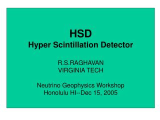 HSD Hyper Scintillation Detector R.S.RAGHAVAN VIRGINIA TECH Neutrino Geophysics Workshop