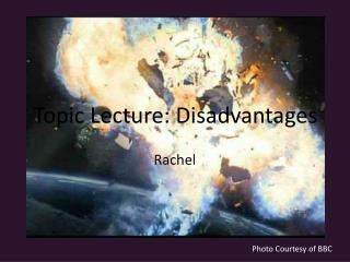 Topic Lecture: Disadvantages