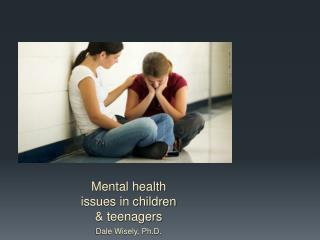 Mental health issues in children & teenagers