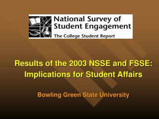 Results of the 2003 NSSE and FSSE: Implications for Student Affairs Bowling Green State University