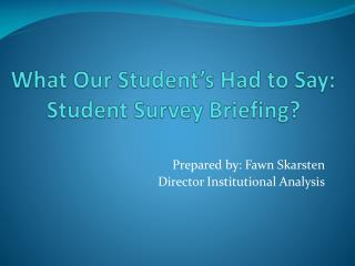 What Our Student's Had to Say: Student Survey Briefing?