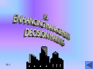 15. ENHANCING MANAGEMENT DECISION MAKING