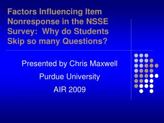 Factors Influencing Item Nonresponse in the NSSE Survey:  Why do Students Skip so many Questions?