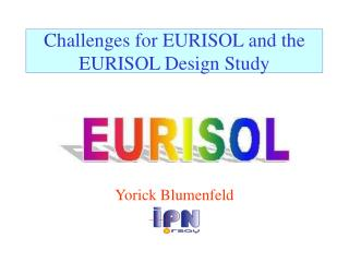 Challenges for EURISOL and the EURISOL Design Study