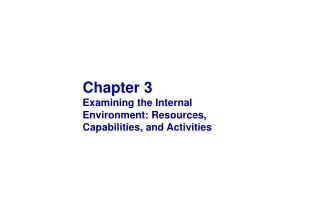 Chapter 3 Examining the Internal Environment: Resources, Capabilities, and Activities