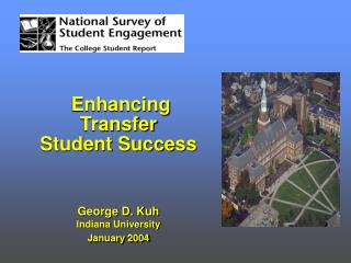 Enhancing Transfer  Student Success George D. Kuh Indiana University January 2004