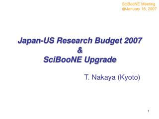 Japan-US Research Budget 2007 &  SciBooNE Upgrade