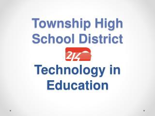 Township High  School District  Technology in Education