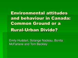 Environmental attitudes and behaviour in Canada: Common Ground or a Rural-Urban Divide?