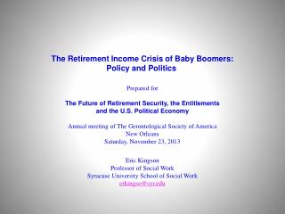 The Retirement Income Crisis of Baby Boomers:  Policy and Politics  Prepared for