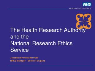 The Health Research Authority  and the  National Research Ethics Service