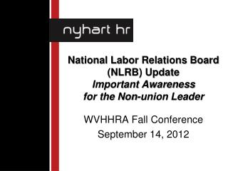 National Labor Relations Board (NLRB) Update Important Awareness  for the Non-union Leader