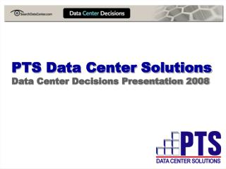 PTS Data Center Solutions Data Center Decisions Presentation 2008