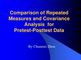 Comparison of Repeated Measures and Covariance Analysis  for  Pretest-Posttest Data