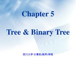 Chapter 5 Tree & Binary Tree