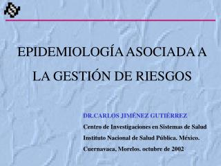 EPIDEMIOLOGÍA ASOCIADA A LA GESTIÓN DE RIESGOS