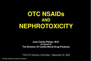 OTC NSAIDs AND NEPHROTOXICITY  Juan Carlos Pelayo, M.D. On Behalf Of The Division Of Cardio-Renal Drug Products    FDA O