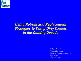 Using Retrofit and Replacement Strategies to Dump Dirty Diesels  in the Coming Decade