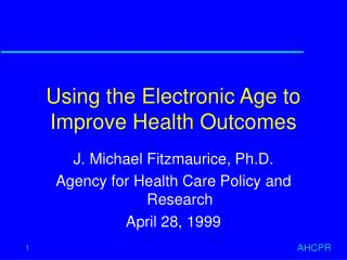 Using the Electronic Age to Improve Health Outcomes