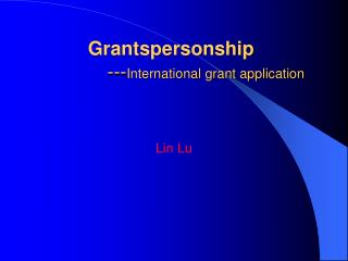 Grantspersonship              --- International grant application