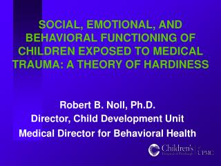 SOCIAL, EMOTIONAL, AND BEHAVIORAL FUNCTIONING OF CHILDREN EXPOSED TO MEDICAL TRAUMA: A THEORY OF HARDINESS