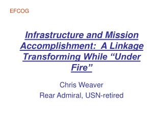 "Infrastructure and Mission Accomplishment:  A Linkage Transforming While ""Under Fire"""