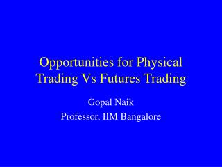 Opportunities for Physical Trading Vs Futures Trading