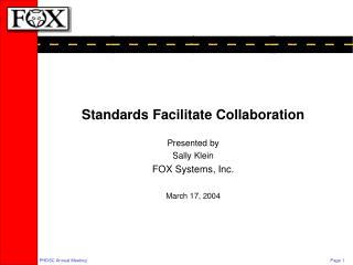 Standards Facilitate Collaboration Presented by  Sally Klein FOX Systems, Inc. March 17, 2004