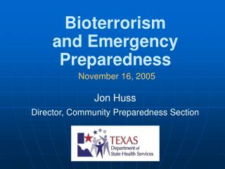 Bioterrorism  and Emergency Preparedness November 16, 2005 Jon Huss