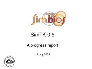 SimTK 0.5 A progress report 14 July 2005