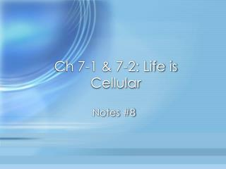 Ch  7-1 & 7-2: Life is Cellular