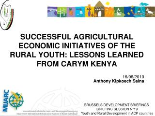 SUCCESSFUL AGRICULTURAL ECONOMIC INITIATIVES OF THE RURAL YOUTH: LESSONS LEARNED FROM CARYM KENYA