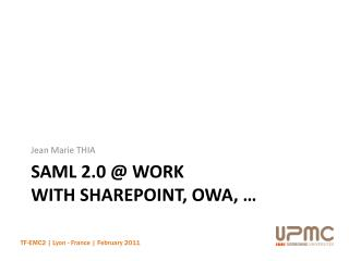 SAML 2.0 @ work  with  Sharepoint , OWA, …
