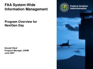 FAA System-Wide Information Management Program Overview for  NextGen Day