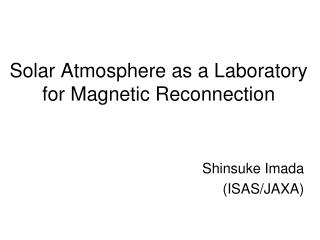 Solar Atmosphere as a Laboratory for Magnetic Reconnection