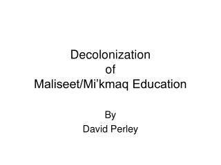 Decolonization of Maliseet/Mi'kmaq Education