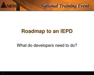 Roadmap to an IEPD