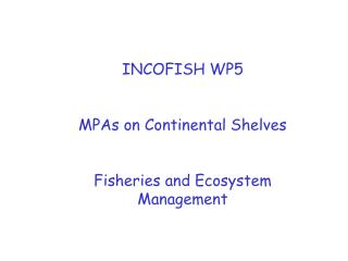 INCOFISH WP5 MPAs on Continental Shelves Fisheries and Ecosystem Management