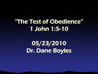 """The Test of Obedience"" 1 John 1:5-10 05/23/2010 Dr. Dane Boyles"