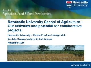 Newcastle University – Hainan Province Linkage Visit Dr. Julia Cooper, Lecturer in Soil Science