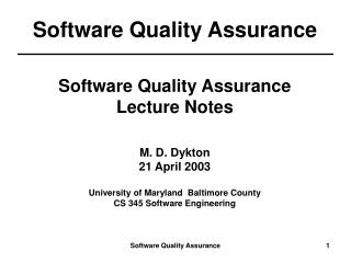 Software Quality Assurance Lecture Notes M. D. Dykton 21 April 2003 University of Maryland  Baltimore County CS 345 Soft