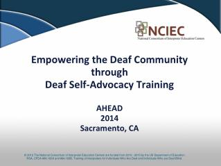 Empowering the Deaf Community through  Deaf Self-Advocacy Training AHEAD 2014 Sacramento, CA