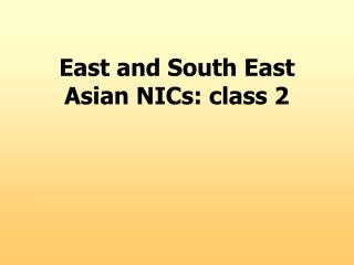 East and South East Asian NICs: class 2